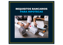 requisitos bancarios para hipotecas