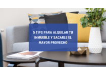 5 tips para alquilar tu inmueble y sacarle el mayor provecho