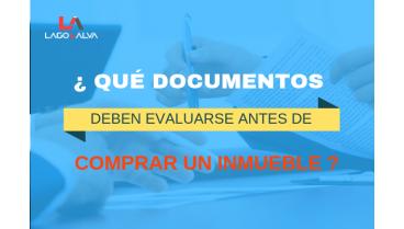 que documentos necesitas evaluar antes de comprar un inmueble
